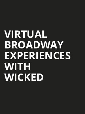 Virtual Broadway Experiences with WICKED, Virtual Experiences for Thackerville, Thackerville