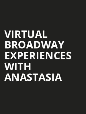 Virtual Broadway Experiences with ANASTASIA, Virtual Experiences for Thackerville, Thackerville